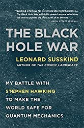 The Black Hole War: My Battle with Stephen Hawking to Make the World Safe for Quantum Mechanics by Leonard Susskind (2009-07-22)