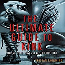 The Ultimate Guide to Kink: BDSM, Role Play and the Erotic Edge Audiobook by Tristan Taormino Narrated by Anneliese Rennie