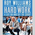 Hard Work: A Life On and Off the Court Audiobook by Roy Williams, Tim Crothers, John Grisham Narrated by Alan Winter, Rick Adamson