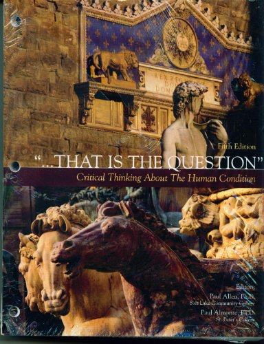 That Is the Question Critical Thinking About the Human Condition 5th Edition by Paul Allen (2010-07-30)