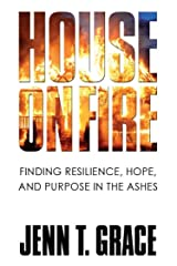 House on Fire: Finding Resilience, Hope, and Purpose in the Ashes Kindle Edition