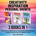 Creativity: Inspiration: Personal Growth: 3 Books in 1: Harness Your Creative Genius, Become Powerfully Inspired & Discover Your Own Path to Fulfillment in Life Audiobook by Ace McCloud Narrated by Joshua Mackey