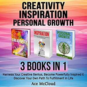 Creativity: Inspiration: Personal Growth: 3 Books in 1 Audiobook