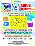 Si Yes ADIOS GOODBYE   I CAN Speak Read Understand SPANISH ONE WORD AT A TIME The Easy Coloring Book Way    FEATURING THE MOST COMMON USED WORDS: ONE ... Fluency in Language Easier (Spanish Edition)