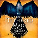 The Tethered Mage: Swords and Fire, Book 1 Hörbuch von Melissa Caruso Gesprochen von: Saskia Maarleveld