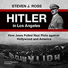 Hitler in Los Angeles: How Jews and Their Spies Foiled Nazi Plots Against Hollywood and America Audiobook by Steve Ross Narrated by Peter Berkrot