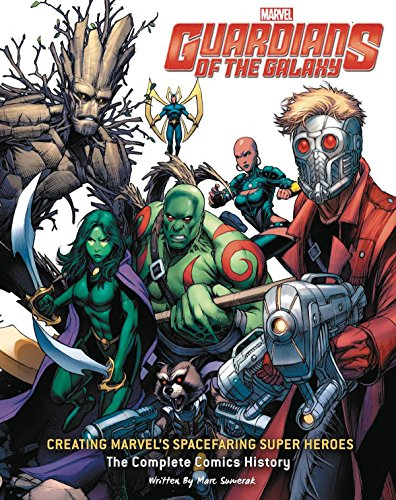 Guardians of the Galaxy: Creating Marvel's Spacefaring Super Heroes: The Complete Comics History