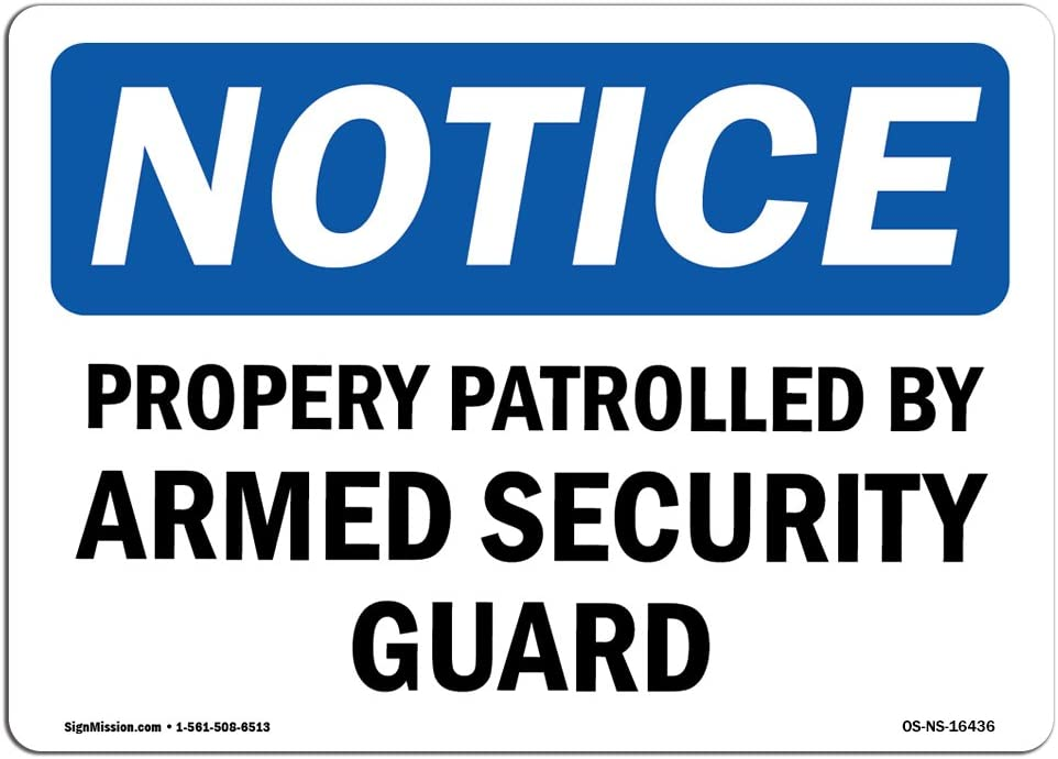 OSHA Notice Signs - Notice Property Patrolled by Armed Security Guard Sign | Extremely Durable Made in The USA Signs or Heavy Duty Vinyl Label | Protect Your Warehouse & Business