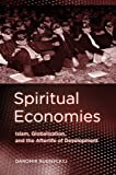 Spiritual Economies: Islam, Globalization, and the Afterlife of Development