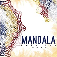 Mandala Coloring Book: An Adult Coloring Book  for Relaxation and Meditation Featuring Mandala Designs