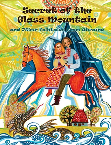 Read Online Secret of the Glass Mountain and Other Folktales from Ukraine ebook