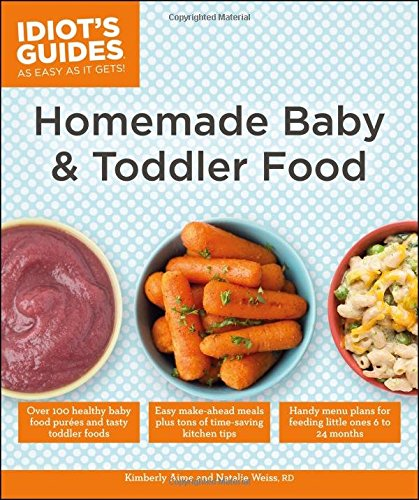 Idiot's Guides: Homemade Baby & Toddler Food