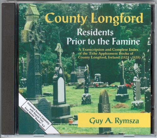 County Longford Residents Prior to the Famine: A Transcription And Complete Index of the Tithe Applotment Books of County Longford, Ireland (1823 - 1835)