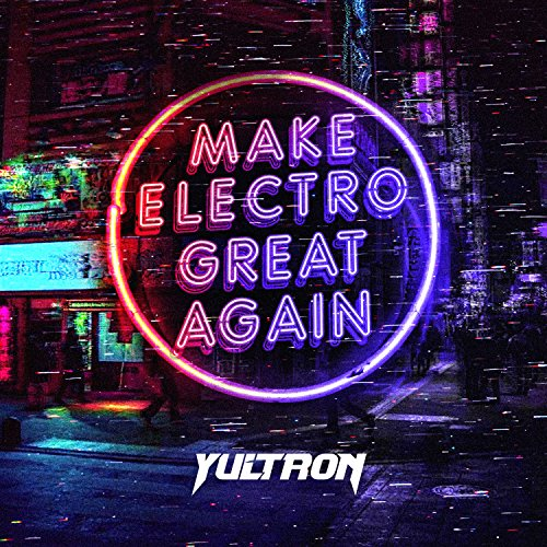Yultron - Make Electro Great Again