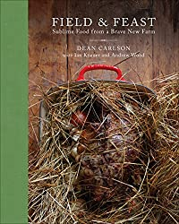 Field & Feast: Sublime Food from a Brave New Farm