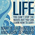 Life: You Can't Stop the Waves but You Can Learn How to Surf! Audiobook by Martin Shervington, John Seymour Narrated by Joe Dawson