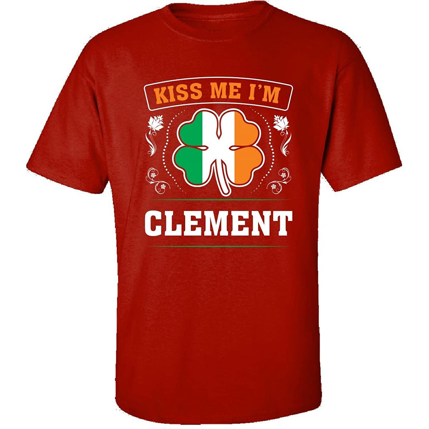 Kiss Me Im Clement And Irish St Patricks Day Gift - Adult Shirt