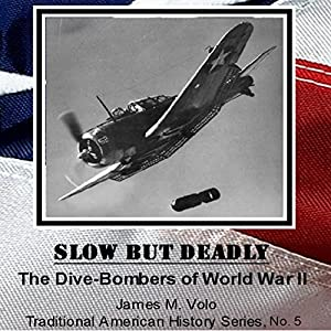 Slow but Deadly, the Dive-Bombers of World War II Audiobook