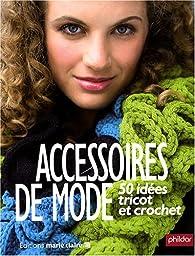 Accessoires de mode : 50 idées tricot et crochet par Frédérique Alexandre