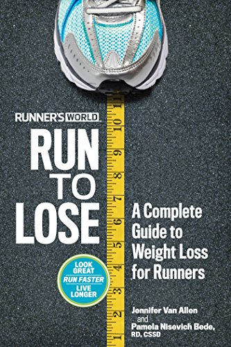 Runner's World Run to Lose: A Complete Guide to Weight Loss for Runners (Running Programs For Beginners To Lose Weight)