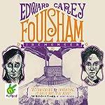 Foulsham: Iremonger Trilogy, Book 2 | Edward Carey