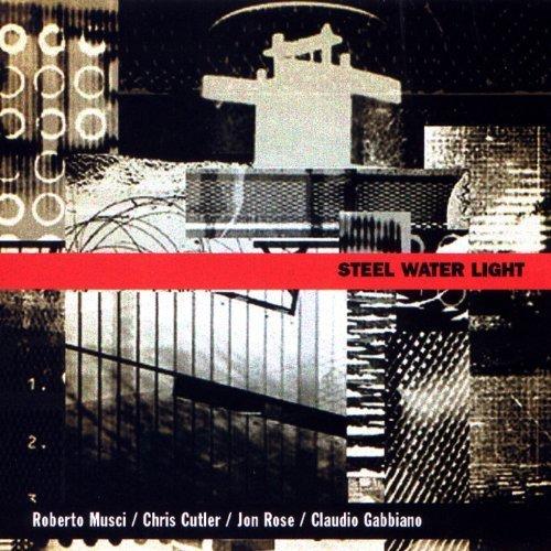 Steel Water Light by Cutler, Gabbiano, Musci, Rose (2002-02-05)