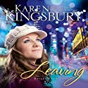 Leaving Audiobook by Karen Kingsbury Narrated by Stefan Rudnicki, Amanda Carin, Judy Young, Gabrielle de Cuir
