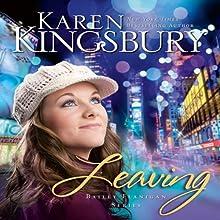 Leaving Audiobook by Karen Kingsbury Narrated by Judy Young, Gabrielle de Cuir, Stefan Rudnicki, Amanda Carin