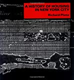 A History of Housing in New York City, Plunz, Richard, 0231062974