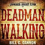 Deadman Walking: The Chronicles of Lawmaker August Flynn, Book 4 | Bill C Cannon