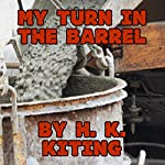 My Turn in the Barrel: Adventures in Erotic Gay Breath Control, Volume 3 | H K Kiting