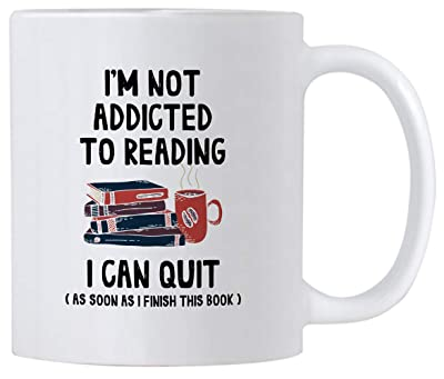 Funny Book Reading Gifts. I'm Not Addicted To Reading I Can Quit 11 oz Librarian/Bookworm Coffee Mug. Birthday Present Idea