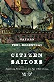 Citizen Sailors: Becoming American in the Age of Revolution