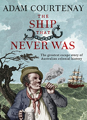 The Ship That Never Was: The Greatest Escape Story Of Australian Colonial (Fishing Harbour)