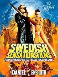 Swedish Sensationsfilms: A Clandestine History of Sex, Thrillers, and Kicker Cinema