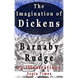 The Imagination of Dickens Barnaby Rudge 72 Illustrations: The world of Charles Dickens