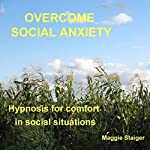 Overcome Social Anxiety: Hypnosis for Comfort in Social Situations | Maggie Staiger