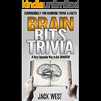 BRAIN BITS TRIVIA: SURPRISINGLY FUN RANDOM FACTS & TRIVIA:A Very Enjoyable Way to Get Smarter!