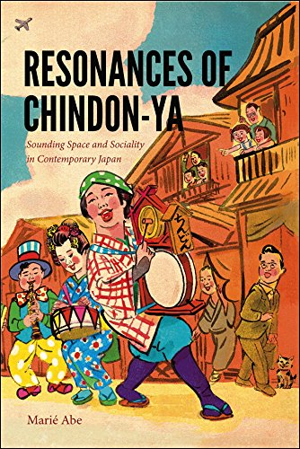 Resonances of Chindon-ya: Sounding Space and Sociality in Contemporary Japan (Music/Culture)