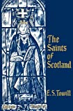 The Saints of Scotland, Edwin Sprott Towill, 0715203800