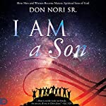 I AM a Son: How Men and Women Become Mature Spiritual Sons of God | Don Nori Sr.