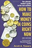 How to Make Money in Coins Right Now, Scott A. Travers, 0609807463