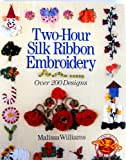 Two-Hour Silk Ribbon Embroidery, Malissa Williams, 0806986131