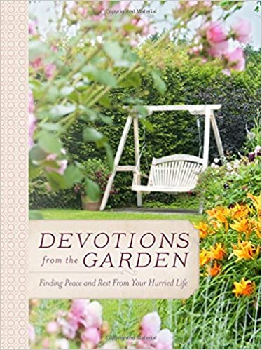 Devotions from the Garden: Finding Peace and Rest in Your Busy Life ...