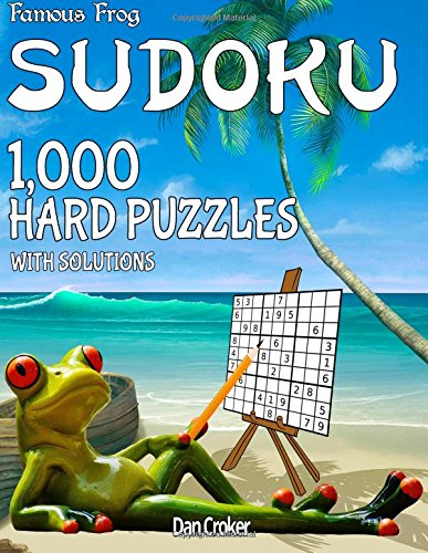 Famous Frog Sudoku 1,000 Hard Puzzles With Solutions: A Beach Bum Sudoku Series Book (Volume 10) ebook