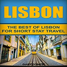 Lisbon: The Best of Lisbon for Short-Stay Travel Audiobook by Gary Jones Narrated by Ben Werling