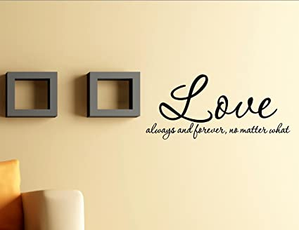 Amazoncom Love Always And Forever No Matter What Vinyl Wall