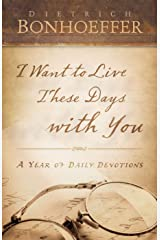 I Want to Live These Days with You: A Year of Daily Devotions (English Edition) eBook Kindle
