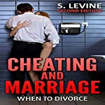 Cheating and Marriage: When to Divorce | S. Levine