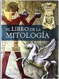 El Libro de la Mitología: Dioses, Héroes, Mitos y Leyendas